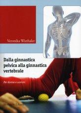 Dalla Ginnastica Pelvica alla Ginnastiva Vertebrale.con DVD