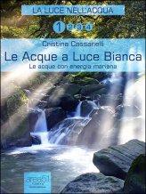 eBook - Le Acque a Luce Bianca - La Luce nell'Acqua Vol.1
