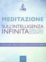 Ebook - Meditazione - Meditazione Sull'intelligenza Infinita. Meditazione Guidata