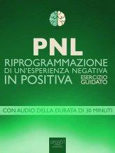 eBook - PNL - Riprogrammazione di un'esperienza Negativa in Positiva
