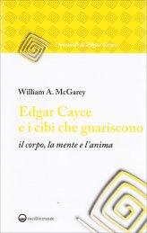 Edgar Cayce e i Cibi che Guariscono il Corpo, la Mente e l'Anima