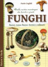 Funghi dalle Nostre Montagne, da Boschi e Prati. Buoni, Meno Buoni, Tossici e Velenosi