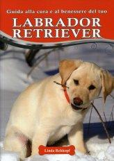 Guida alla Cura e al Benessere del tuo Labrador Retriever - Libro