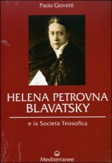 Helena Petrovna Blavatsky e la Società Teosofica
