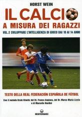 Il Calcio a Misura dei Ragazzi - Vol. 2: Sviluppare l'Intelligenza di Gioco dai 10 ai 14 Anni
