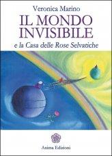 Il Mondo Invisibile e la Casa delle Rose Selvatiche - Libro