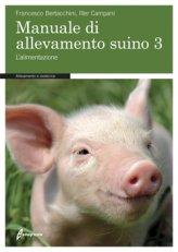 Manuale di Allevamento Suino  - Vol. 3: l'Alimentazione. - Libro