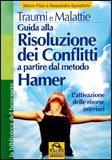 Traumi e Malattie. Guida alla risoluzione dei conflitti a partire dal metodo Hamer