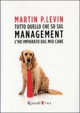 Tutto Quello che so sul Management l'ho Imparato dal mio Cane
