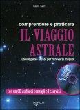 Comprendere e Praticare il Viaggio Astrale + CD Audio