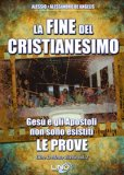 La Fine del Cristianesimo - Gesù e gli Apostoli non sono mai Esistiti: Le Prove - Libro